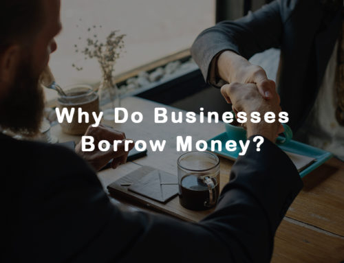 Why Do Businesses Borrow Money?